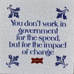 Quote 'You don' twork in government for the speed, but for the impact of change'